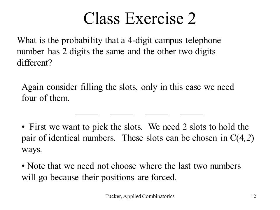 Tucker, Applied Combinatorics12 Class Exercise 2 What is the probability that a 4-digit campus telephone number has 2 digits the same and the other two digits different.