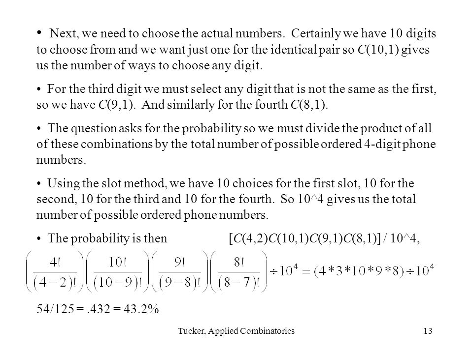 Tucker, Applied Combinatorics13 Next, we need to choose the actual numbers.