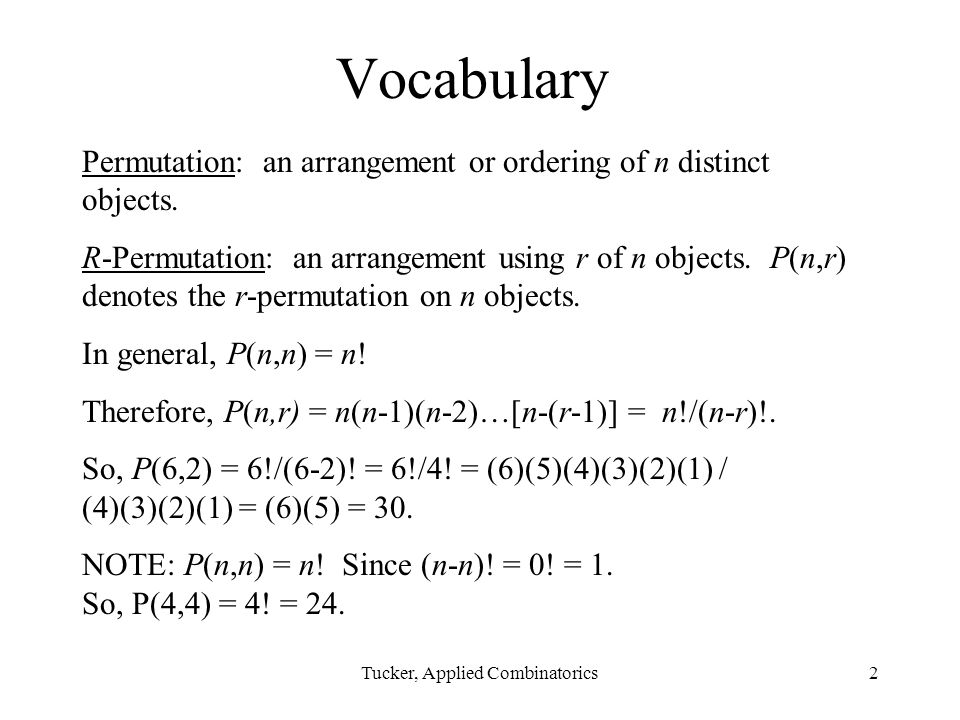 Tucker, Applied Combinatorics2 Vocabulary Permutation: an arrangement or ordering of n distinct objects.