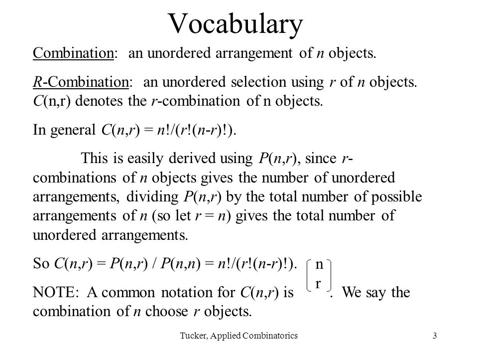 Tucker, Applied Combinatorics3 Vocabulary Combination: an unordered arrangement of n objects.