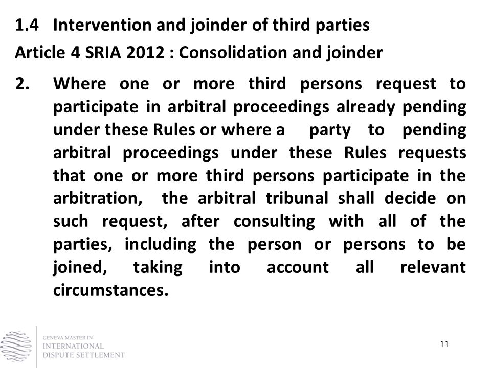 11 1.4 Intervention and joinder of third parties Article 4 SRIA 2012 : Consolidation and joinder 2.