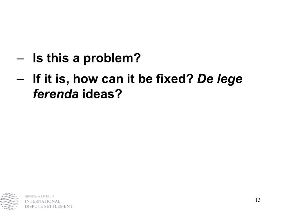 13 –Is this a problem –If it is, how can it be fixed De lege ferenda ideas