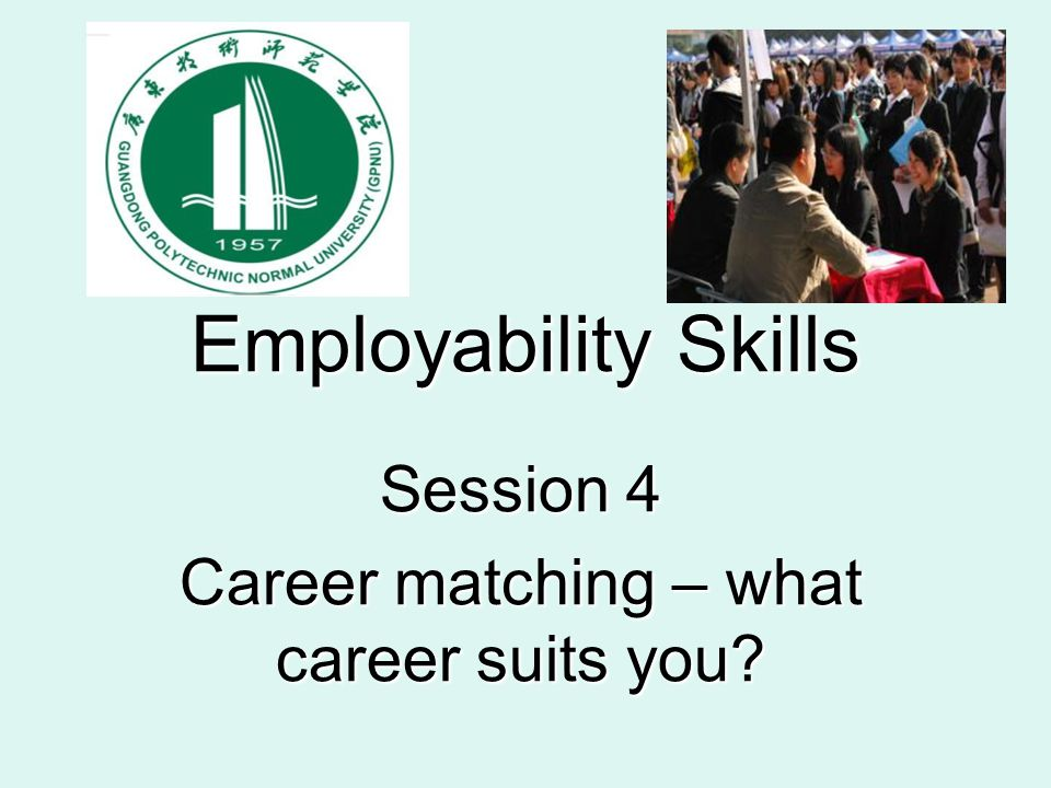 Employability Skills Session 4 Career matching – what career suits you?
