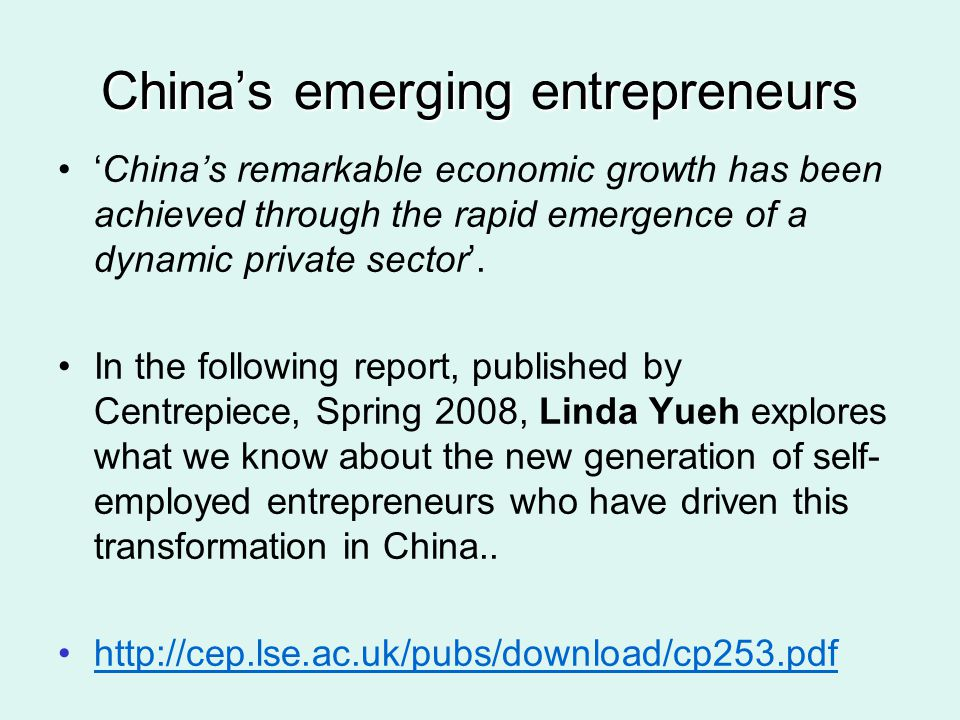 Chinas emerging entrepreneurs Chinas remarkable economic growth has been achieved through the rapid emergence of a dynamic private sector. In the foll