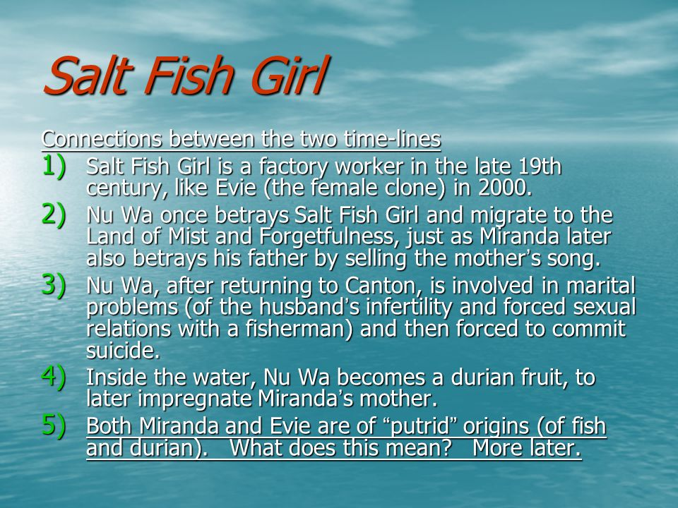 Salt Fish Girl Connections between the two time-lines 1) Salt Fish Girl is a factory worker in the late 19th century, like Evie (the female clone) in 2000.