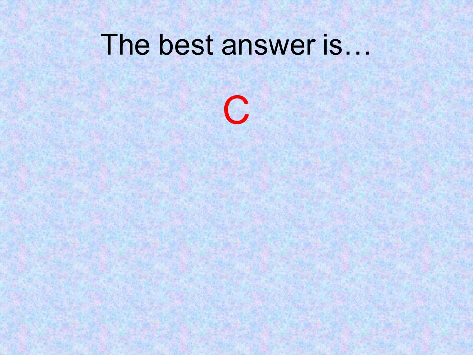 The best answer is… C