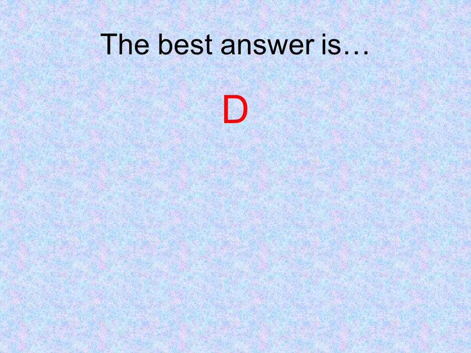 The best answer is… D