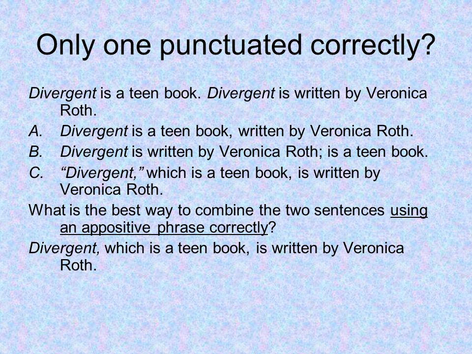 Only one punctuated correctly. Divergent is a teen book.