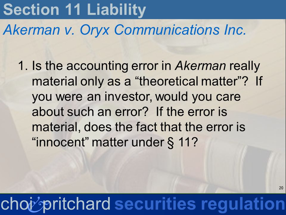 20 & choi pritchardsecurities regulation Section 11 Liability Akerman v.