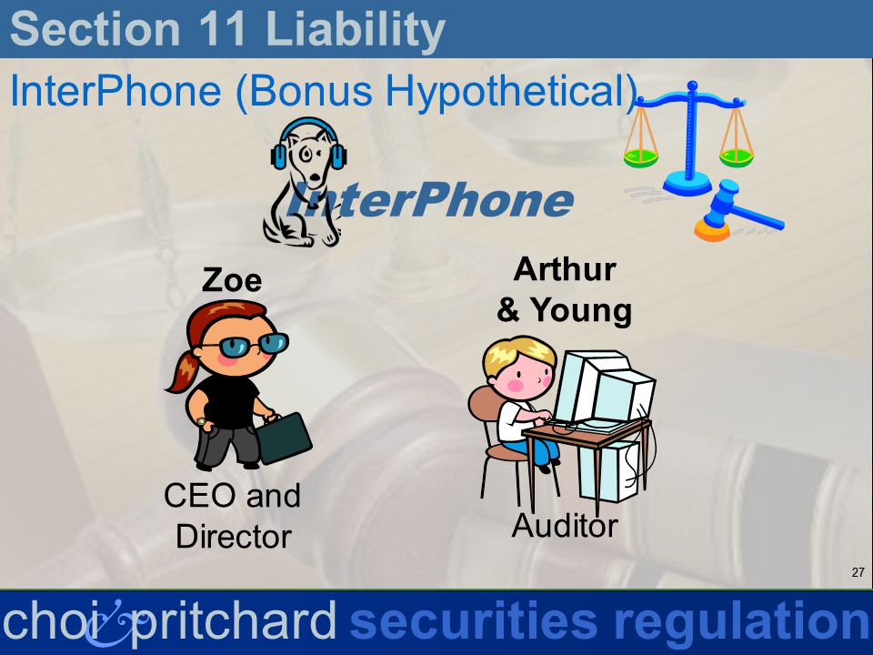 27 & choi pritchardsecurities regulation Section 11 Liability InterPhone (Bonus Hypothetical) InterPhone Zoe CEO and Director Arthur & Young Auditor