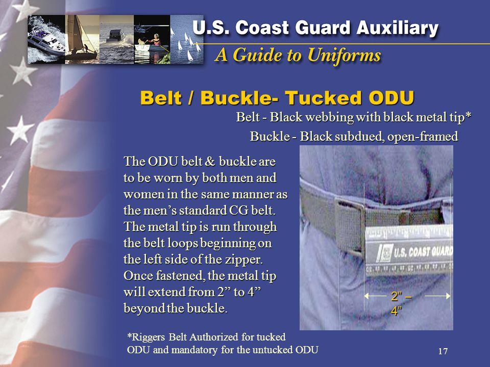 Belt / Buckle- Tucked ODU 2 – 4 Belt - Black webbing with black metal tip* Buckle - Black subdued, open-framed The ODU belt & buckle are to be worn by both men and women in the same manner as the mens standard CG belt.