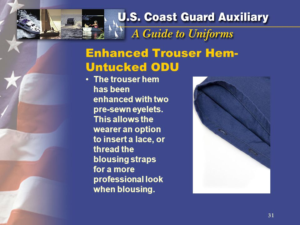 Enhanced Trouser Hem- Untucked ODU The trouser hem has been enhanced with two pre-sewn eyelets.