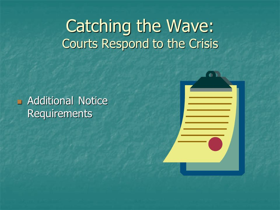 Catching the Wave: Courts Respond to the Crisis Additional Notice Requirements Additional Notice Requirements