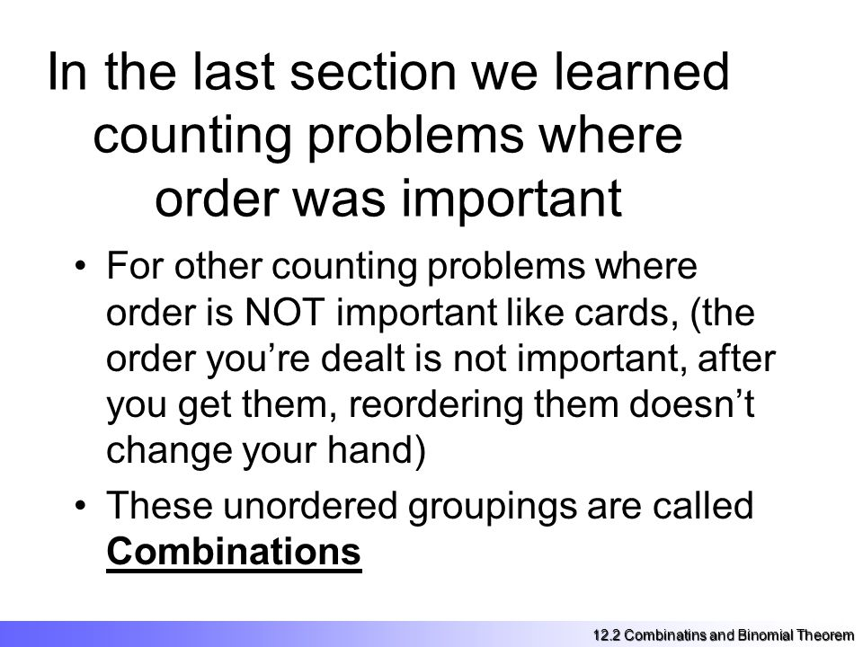 A Combination is a selection of r objects from a group of n objects where order is not important 12.2 Combinatins and Binomial Theorem