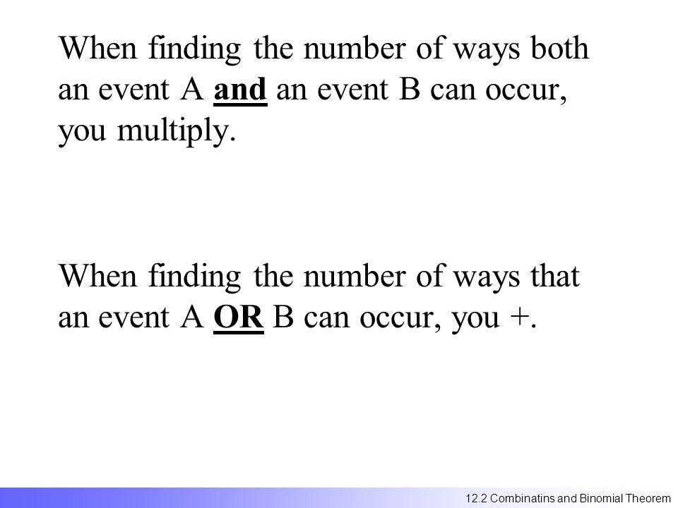 (a+3) 5 = 5 C 0 a 5 3 0 + 5 C 1 a 4 3 1 + 5 C 2 a 3 3 2 + 5 C 3 a 2 3 3 + 5 C 4 a 1 3 4 + 5 C 5 a 0 3 5 = 1a 5 + 15a 4 + 90a 3 + 270a 2 + 405a + 243 12.2 Combinatins and Binomial Theorem
