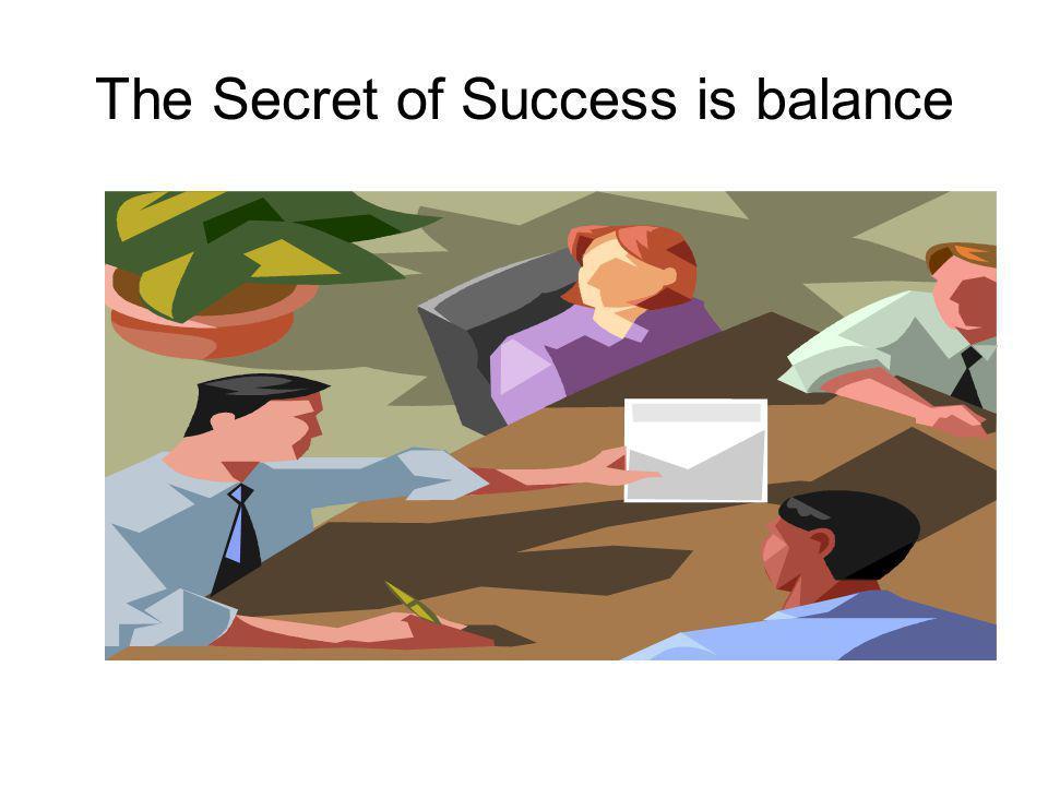 The Secret of Success is balance