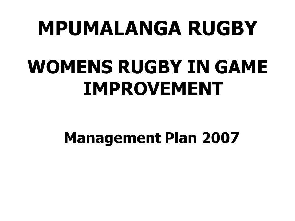 VISION To establish Woman s rugby in Mpumalanga Rugby Union as one of the best organized structures in all its facet in rugby game improvement.