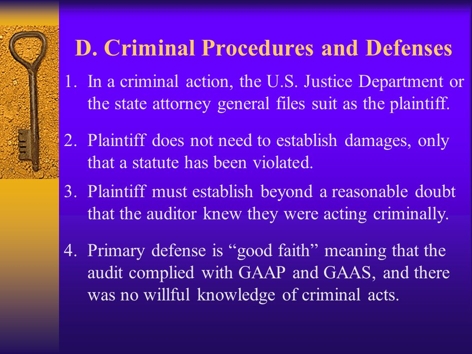 D. Criminal Procedures and Defenses 1.In a criminal action, the U.S. Justice Department or the state attorney general files suit as the plaintiff. 2.P