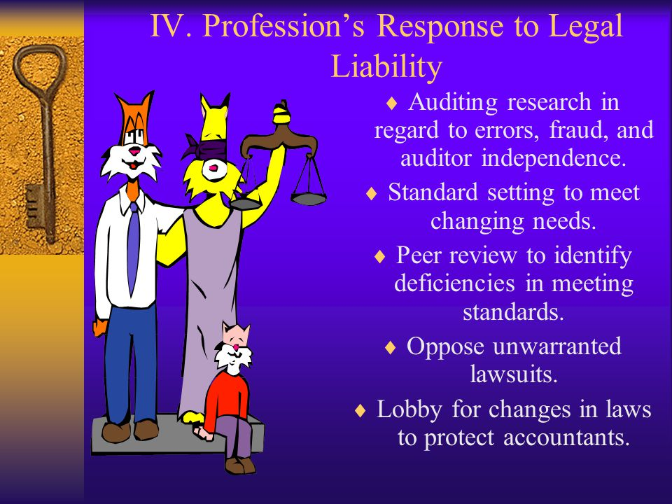 IV. Professions Response to Legal Liability Auditing research in regard to errors, fraud, and auditor independence. Standard setting to meet changing