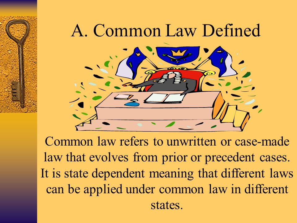 A. Common Law Defined Common law refers to unwritten or case-made law that evolves from prior or precedent cases. It is state dependent meaning that d