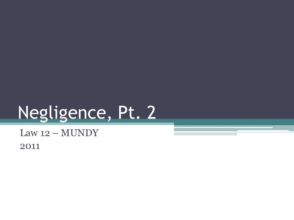 Negligence, Pt. 2 Law 12 – MUNDY 2011