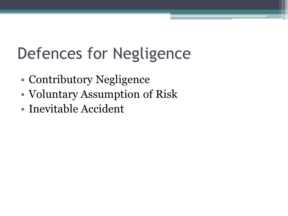 Defences for Negligence Contributory Negligence Voluntary Assumption of Risk Inevitable Accident