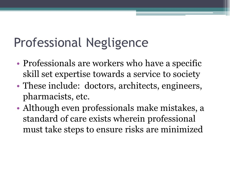 Professional Negligence Professionals are workers who have a specific skill set expertise towards a service to society These include: doctors, architects, engineers, pharmacists, etc.
