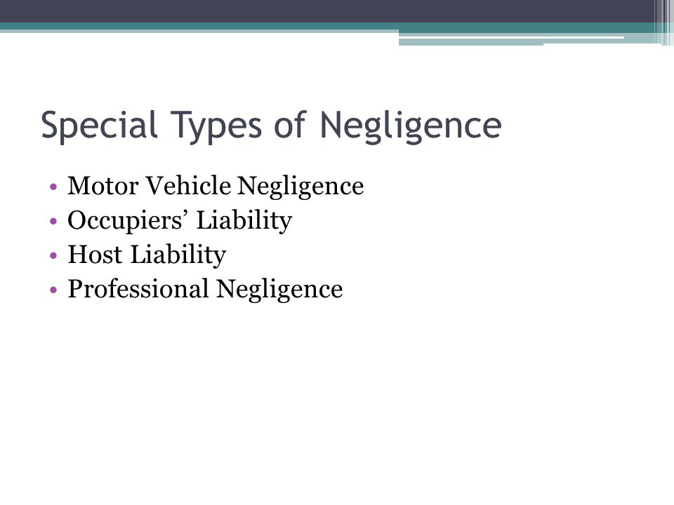 Special Types of Negligence Motor Vehicle Negligence Occupiers Liability Host Liability Professional Negligence