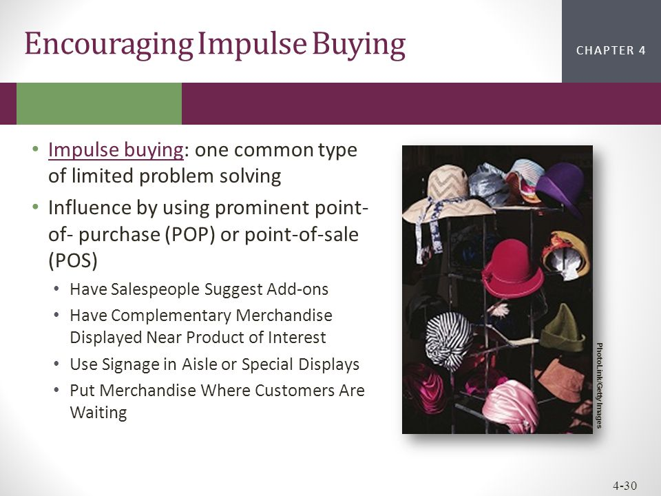 CHAPTER 2CHAPTER 1 CHAPTER 4 4-30 Impulse buying: one common type of limited problem solving Impulse buying Influence by using prominent point- of- pu