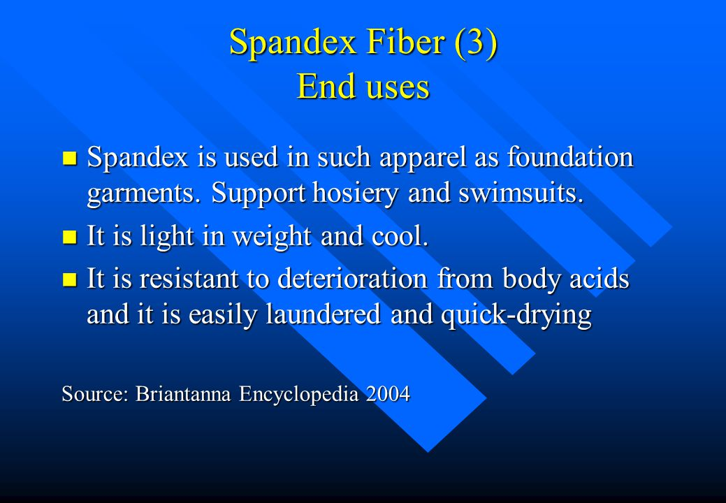 Spandex Fiber (2) Characteristics n Although somewhat weak in the relaxed state, Spandex fibres can be stretched about 500-600 percent beyond their le