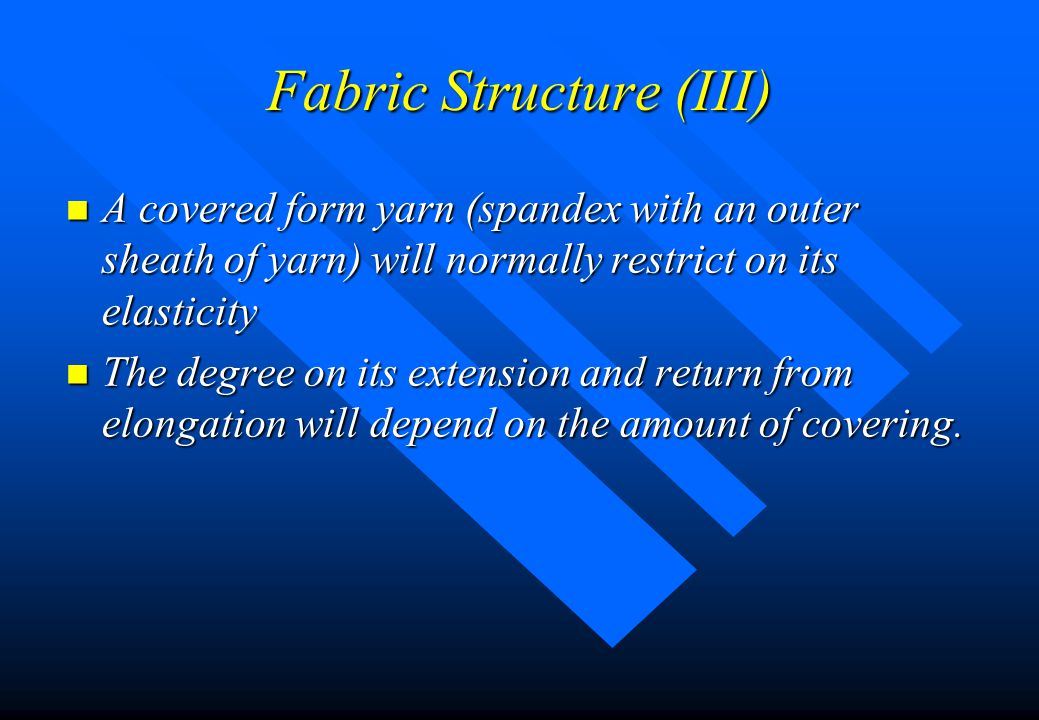 Fabric Structure (II) n In whatever structure, the necessary elasticity is achieved by either laying-in or knitting-in elastomeric yarn, preferably sp