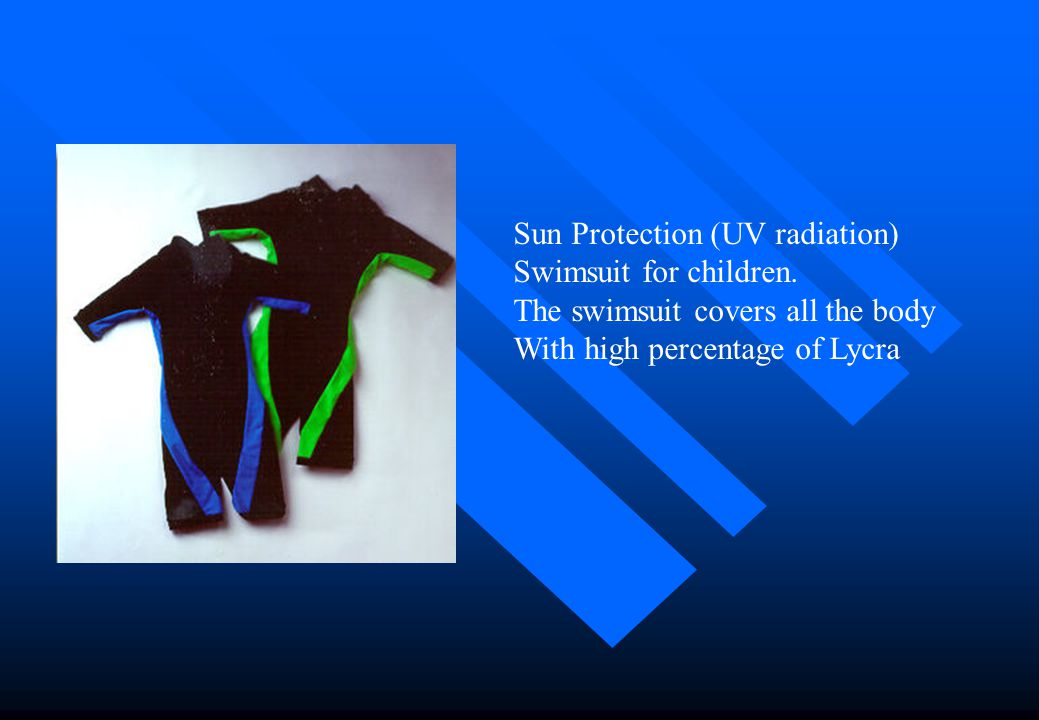UV protection swimwear (1) n The effects of UV radiation are considered to be cumulative. n Apart from direct exposure to the sun, the reflection off