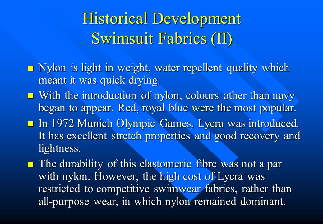 Historical Development of Swimsuit Fabrics(I) n In the 1920s, swimsuits were made in pure silk, for lightness, while racing and training costumes were