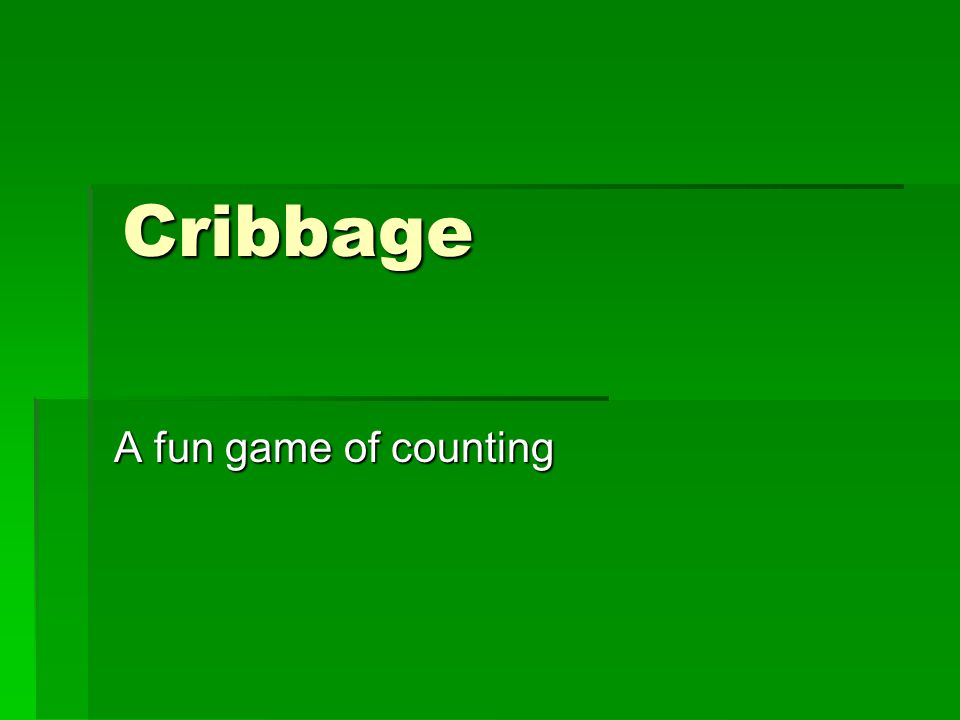 Cribbage A fun game of counting