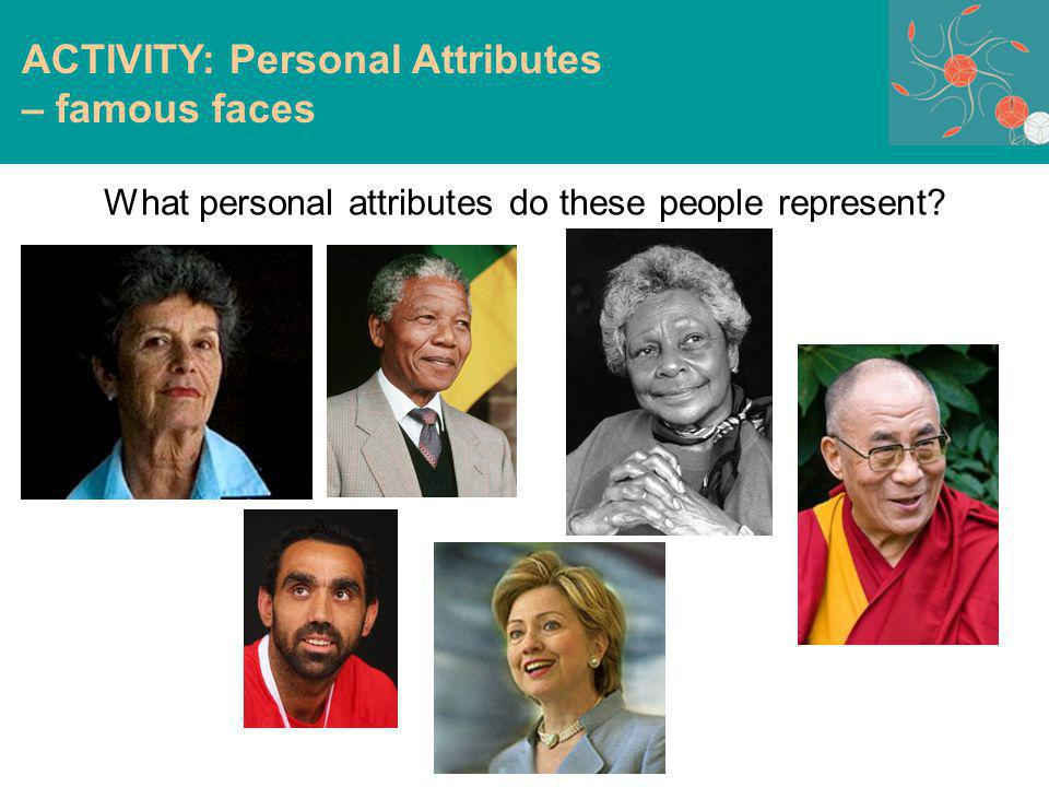 What personal attributes do these people represent? ACTIVITY: Personal Attributes – famous faces