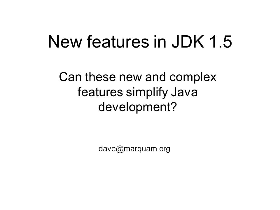 New features in JDK 1.5 Can these new and complex features simplify Java development.