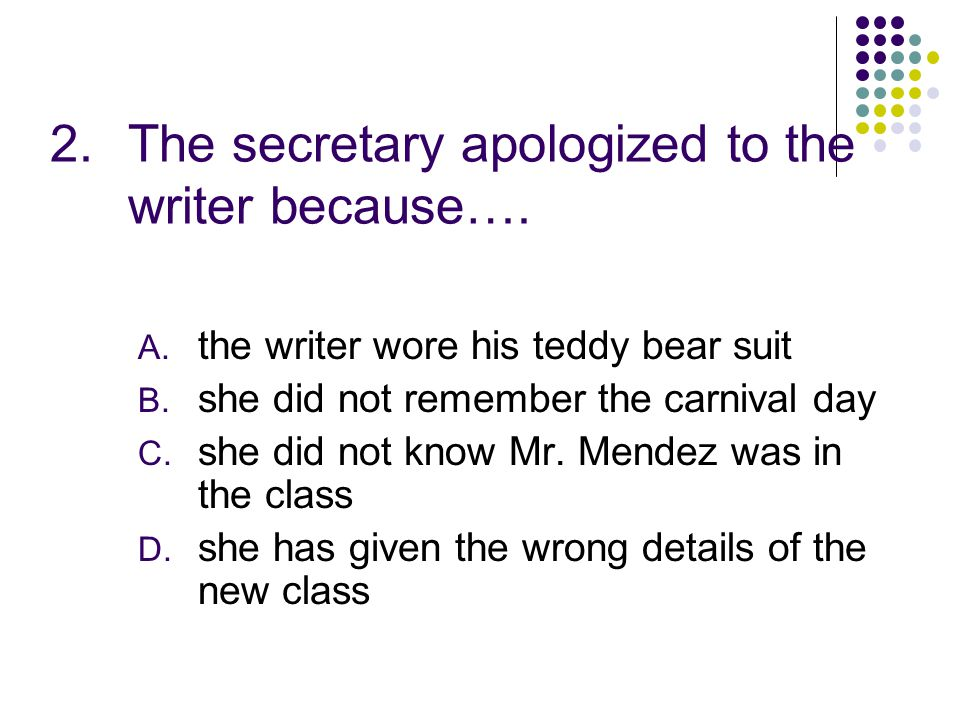 2.The secretary apologized to the writer because….