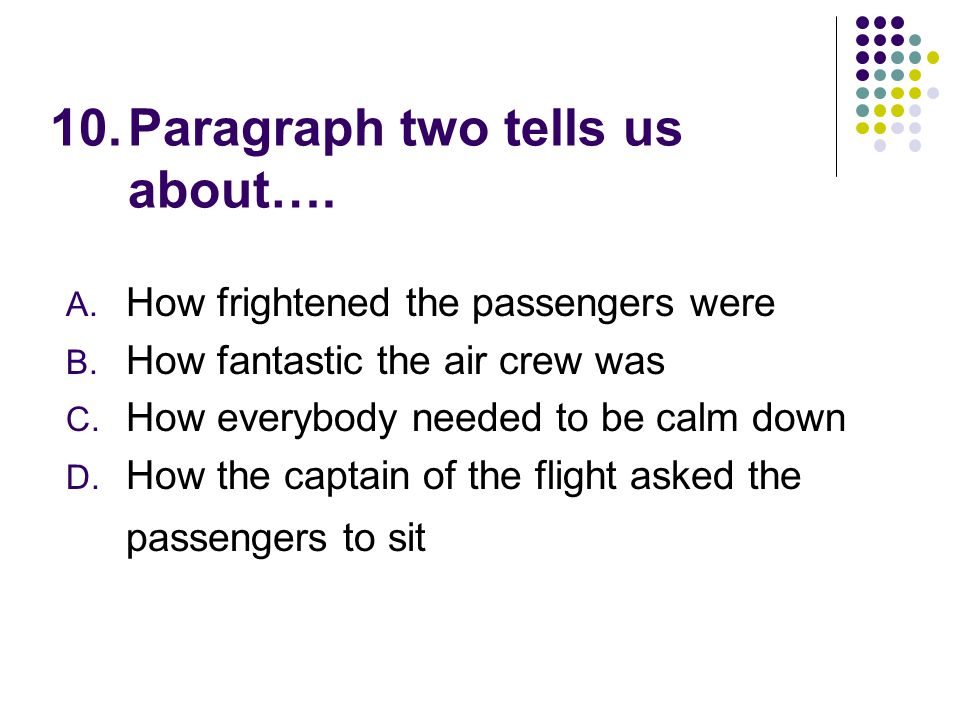 10.Paragraph two tells us about…. A. How frightened the passengers were B.