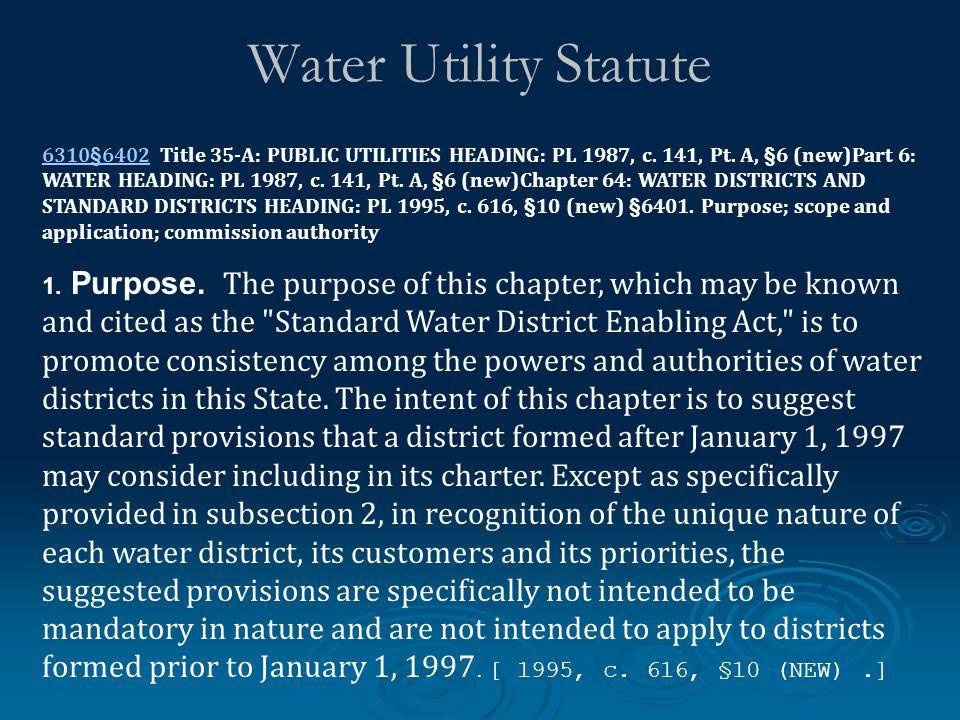 Water Utility Statute 6310§64026310§6402 Title 35-A: PUBLIC UTILITIES HEADING: PL 1987, c.
