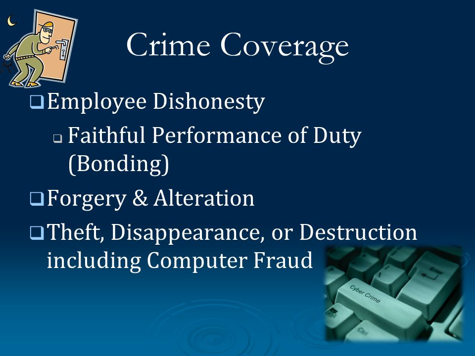 Crime Coverage Employee Dishonesty Faithful Performance of Duty (Bonding) Forgery & Alteration Theft, Disappearance, or Destruction including Computer Fraud