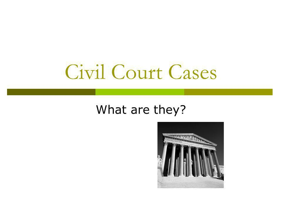 Civil Court Cases What are they?