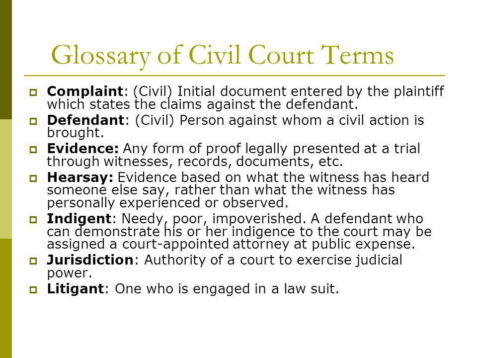 Glossary of Civil Court Terms Complaint: (Civil) Initial document entered by the plaintiff which states the claims against the defendant.