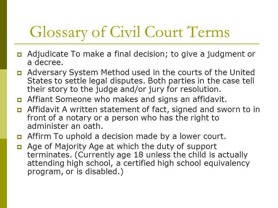 Glossary of Civil Court Terms Adjudicate To make a final decision; to give a judgment or a decree.