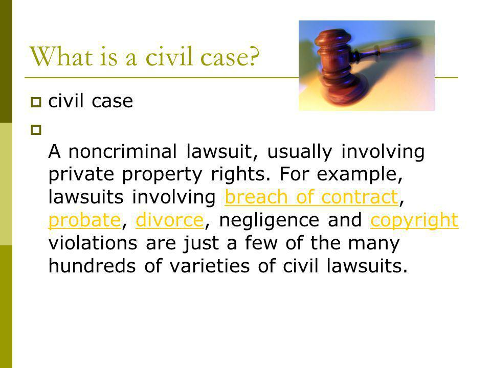 What is a civil case.civil case A noncriminal lawsuit, usually involving private property rights.