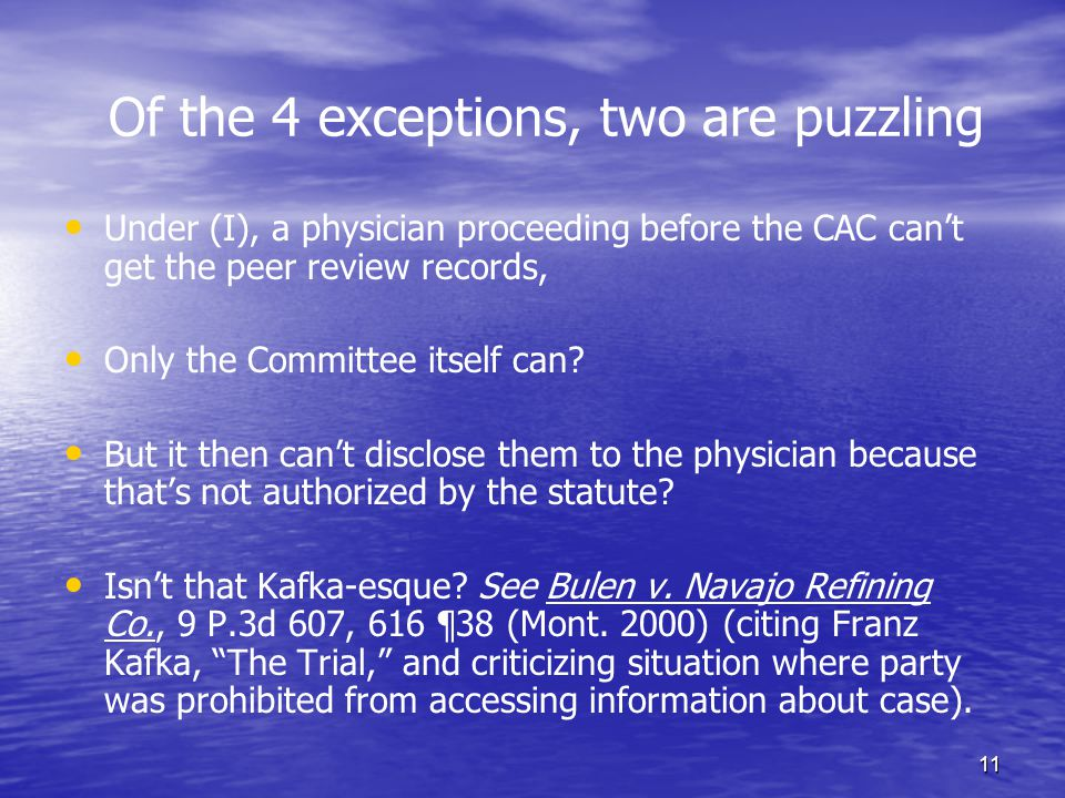 11 Of the 4 exceptions, two are puzzling Under (I), a physician proceeding before the CAC cant get the peer review records, Only the Committee itself can.