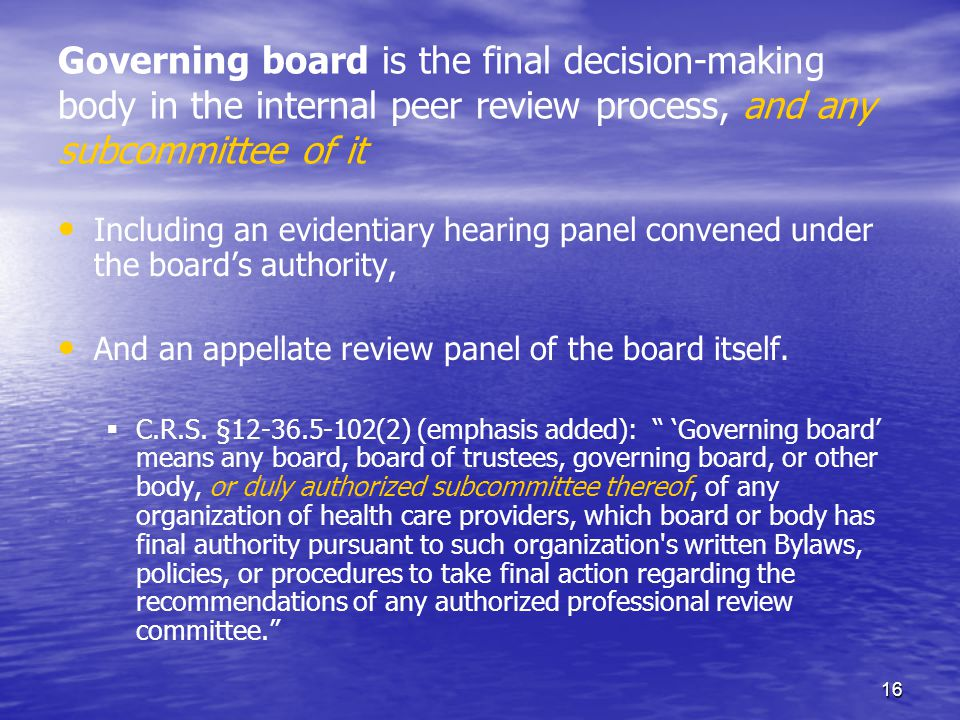 16 Governing board is the final decision-making body in the internal peer review process, and any subcommittee of it Including an evidentiary hearing panel convened under the boards authority, And an appellate review panel of the board itself.
