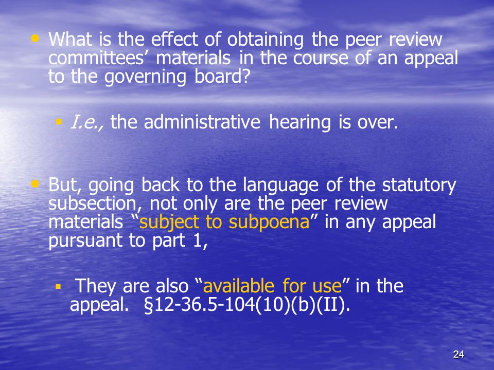 24 What is the effect of obtaining the peer review committees materials in the course of an appeal to the governing board.
