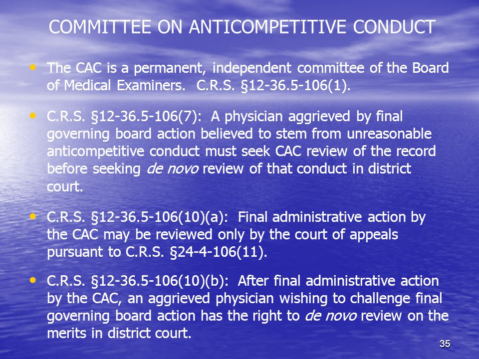 35 COMMITTEE ON ANTICOMPETITIVE CONDUCT The CAC is a permanent, independent committee of the Board of Medical Examiners.