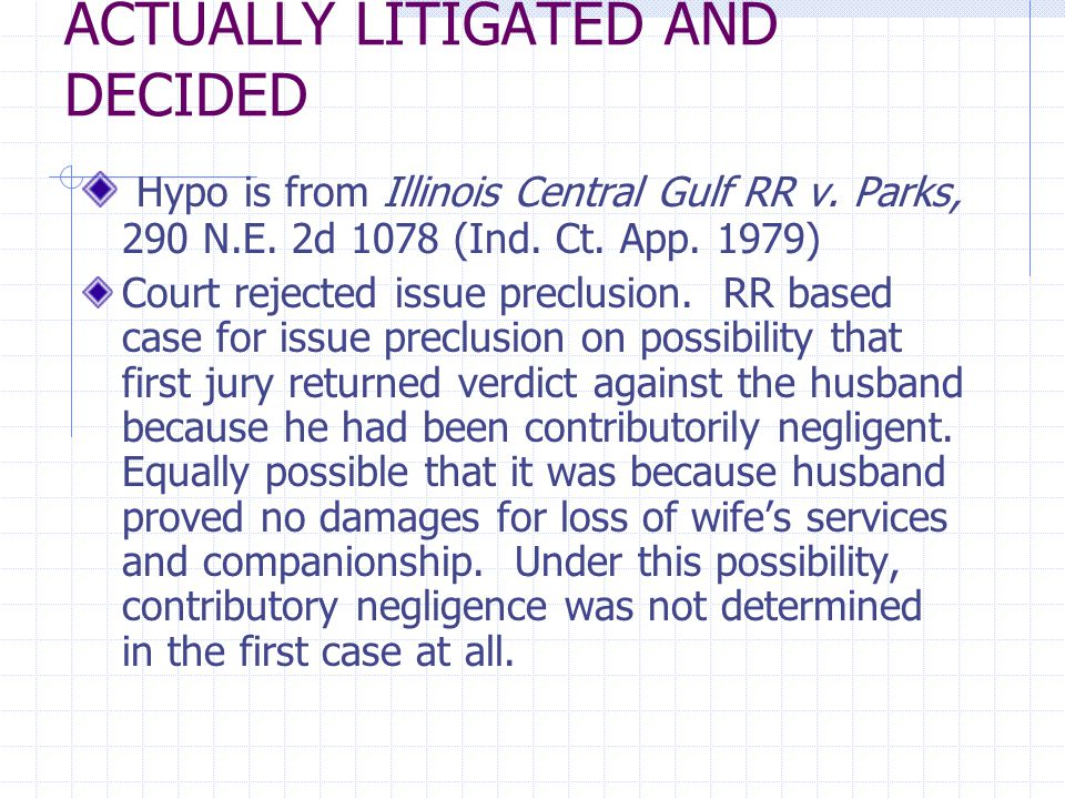 ACTUALLY LITIGATED AND DECIDED Hypo is from Illinois Central Gulf RR v.