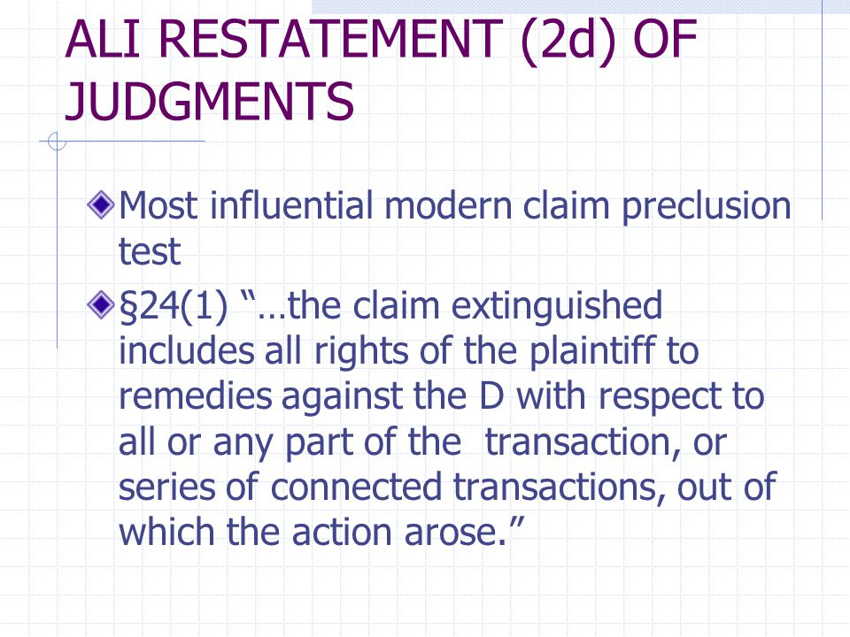 CONTRAST CLAIM/ISSUE PRECLUSION Res judicata is a BLUDGEON; collateral estoppel is a scalpel How is issue preclusion both broader and narrower than claim preclusion.
